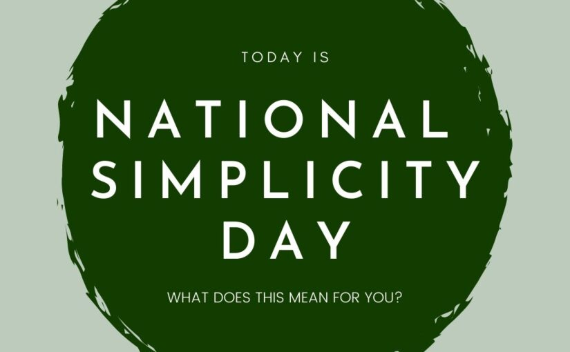 Today is National Simplicity Day, what does it mean for you?